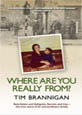 Where Are You Really From?: A Story of Race, Family and Politics by Tim Brannigan
