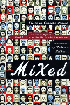 Mixed: An Anthology of Short Fiction on the Multiraical Experience edited by Chandra Prasad